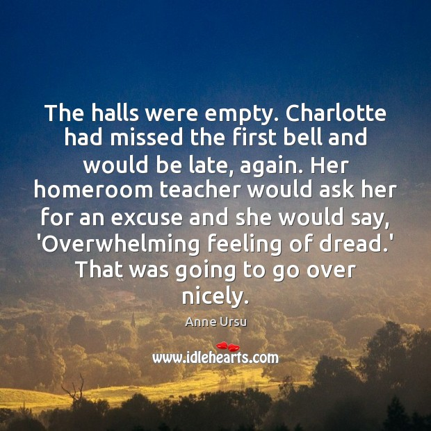 The halls were empty. Charlotte had missed the first bell and would Anne Ursu Picture Quote