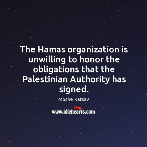 The hamas organization is unwilling to honor the obligations that the palestinian authority has signed. Image