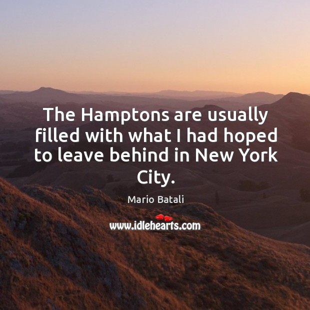 The hamptons are usually filled with what I had hoped to leave behind in new york city. Image