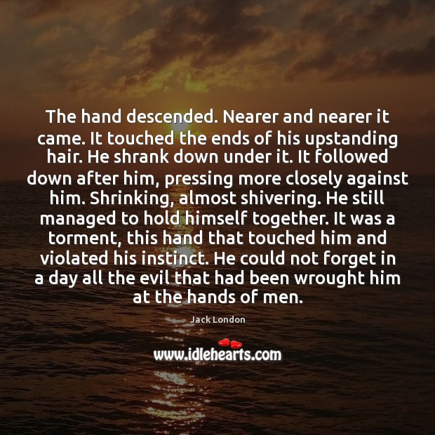 The hand descended. Nearer and nearer it came. It touched the ends Image