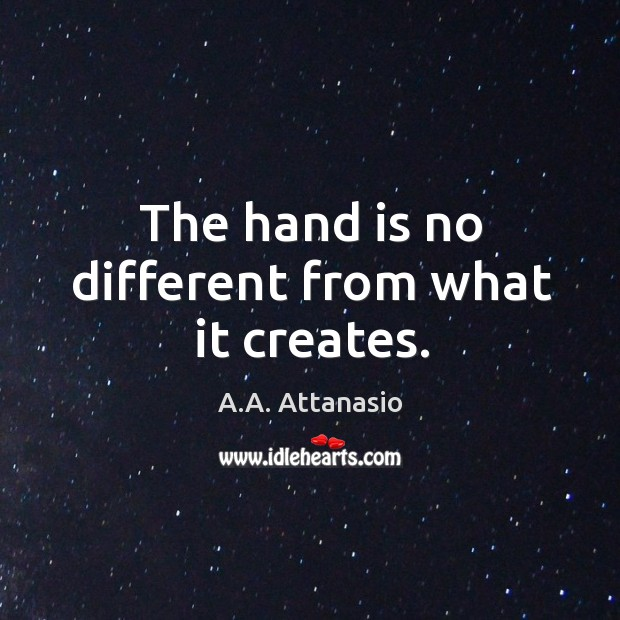 Image, The hand is no different from what it creates.