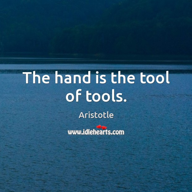Image, The hand is the tool of tools.