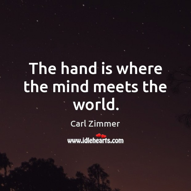 The hand is where the mind meets the world. Image