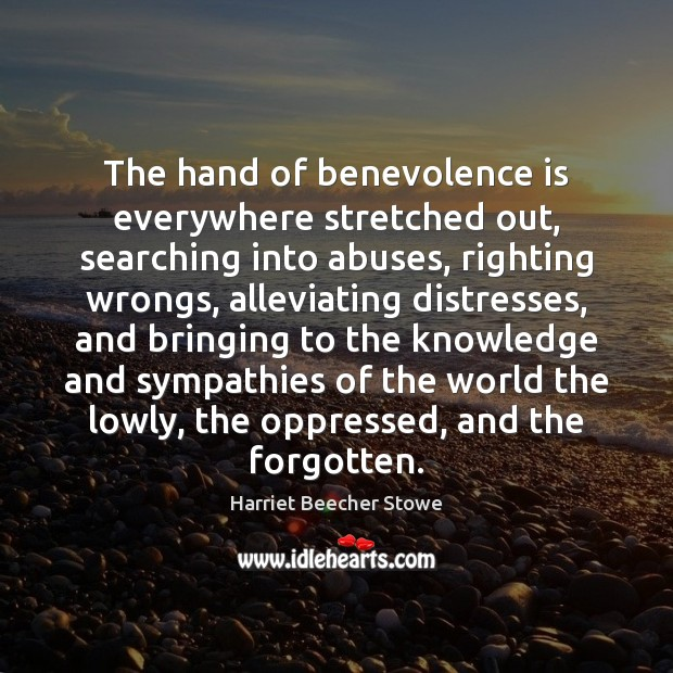 The hand of benevolence is everywhere stretched out, searching into abuses, righting Image