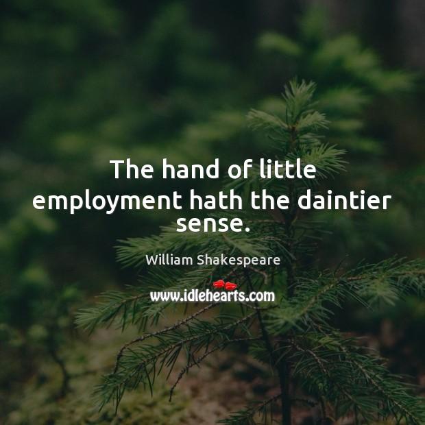 The hand of little employment hath the daintier sense. Image