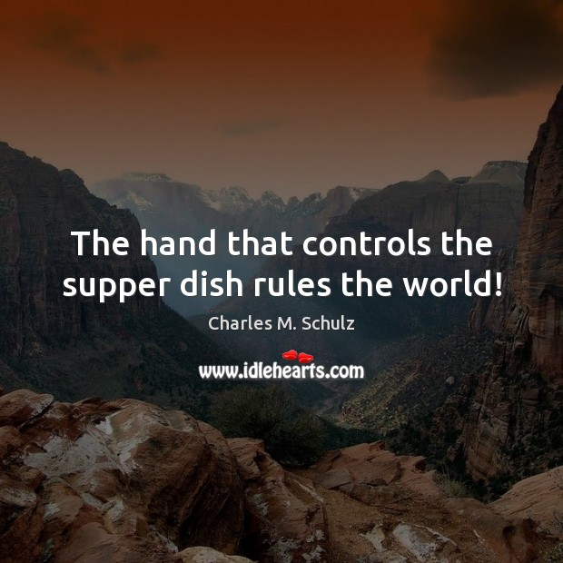 Image, The hand that controls the supper dish rules the world!