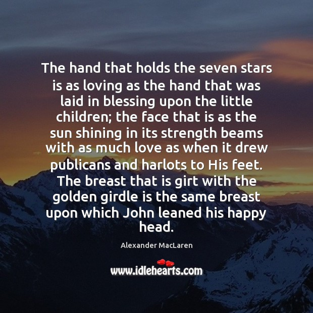 The hand that holds the seven stars is as loving as the Alexander MacLaren Picture Quote