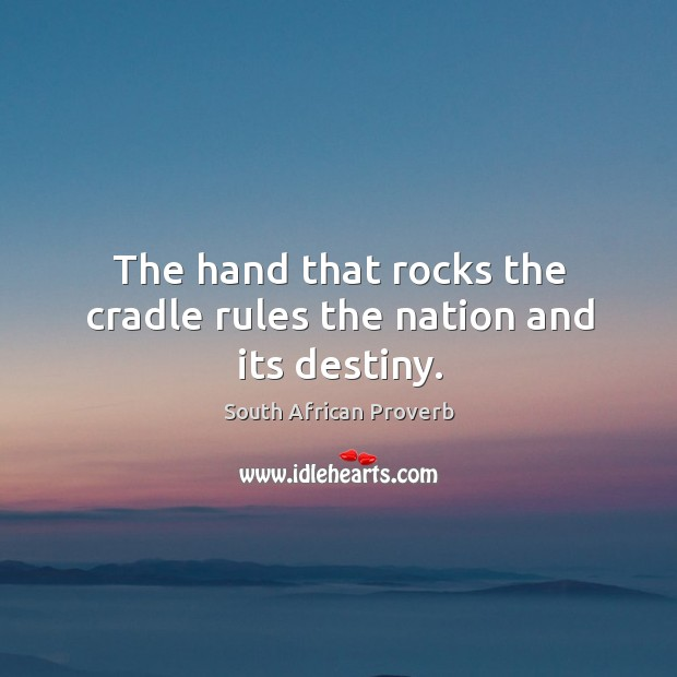 Image, The hand that rocks the cradle rules the nation and its destiny.