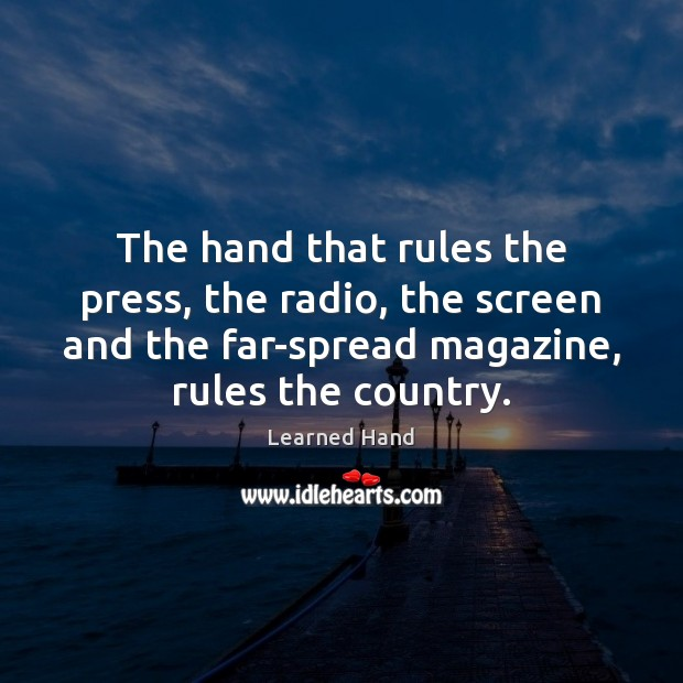 The hand that rules the press, the radio, the screen and the Learned Hand Picture Quote