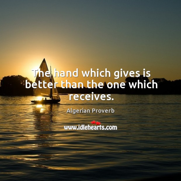 The hand which gives is better than the one which receives. Algerian Proverbs Image
