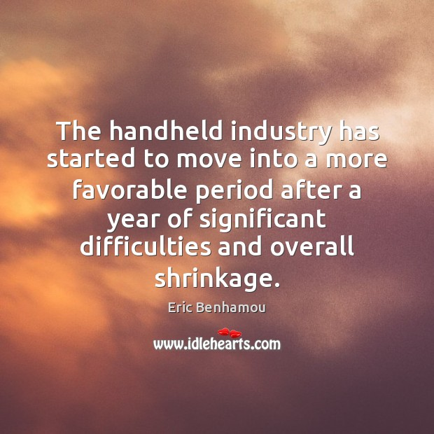The handheld industry has started to move into a more favorable period Business Quotes Image