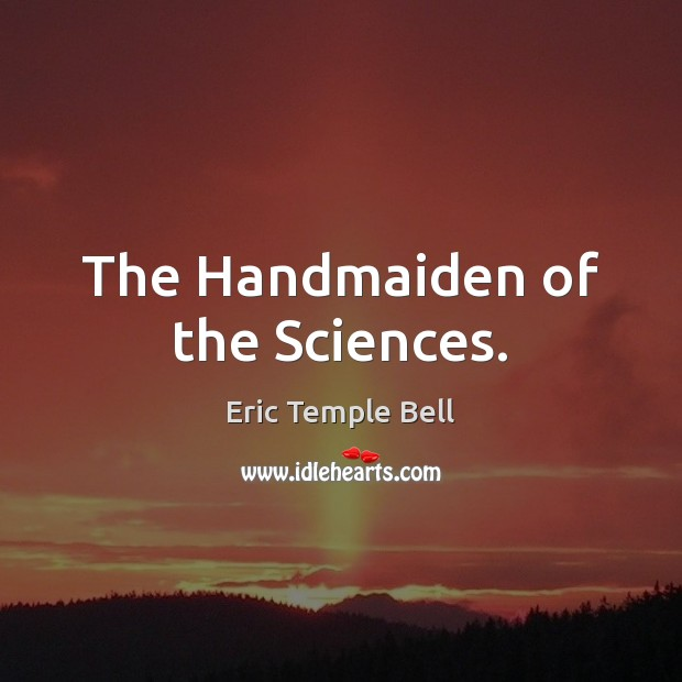 The Handmaiden of the Sciences. Image