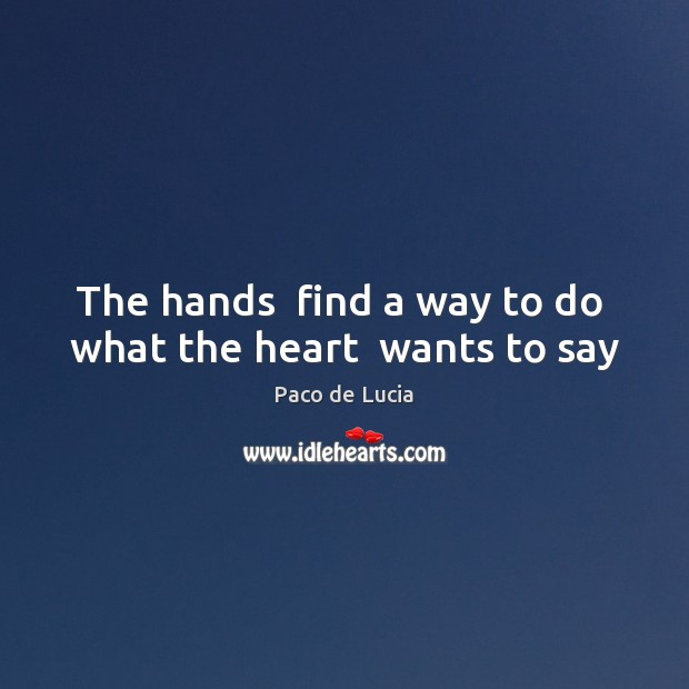 The hands  find a way to do  what the heart  wants to say Image