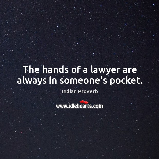 The hands of a lawyer are always in someone's pocket. Indian Proverbs Image