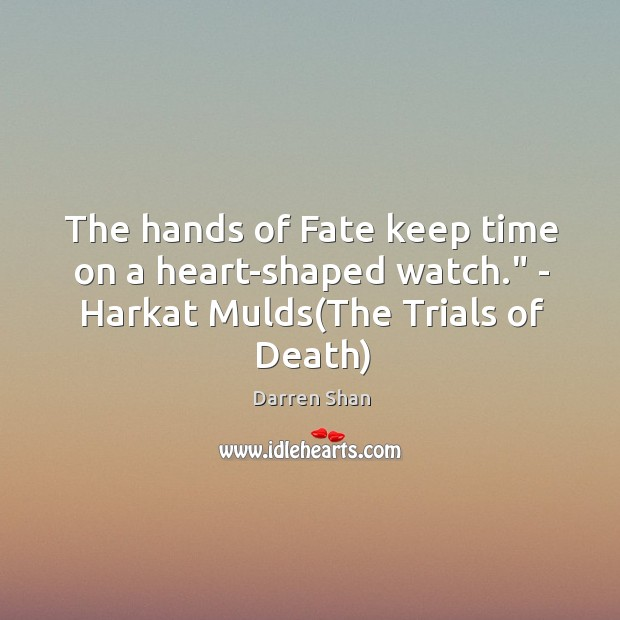"The hands of Fate keep time on a heart-shaped watch."" – Harkat Mulds(The Trials of Death) Image"