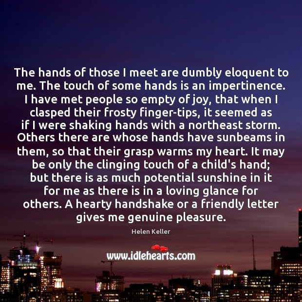Image, The hands of those I meet are dumbly eloquent to me. The