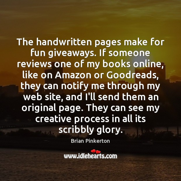 The handwritten pages make for fun giveaways. If someone reviews one of Image