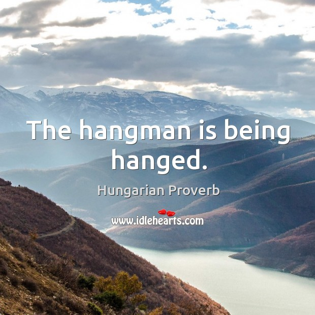 The hangman is being hanged. Image