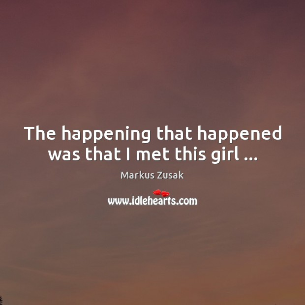 The happening that happened was that I met this girl … Image