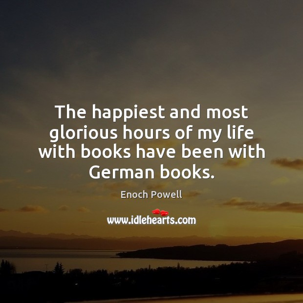 The happiest and most glorious hours of my life with books have been with German books. Image