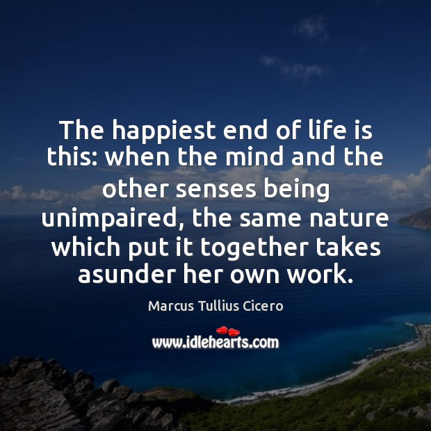 Image, The happiest end of life is this: when the mind and the