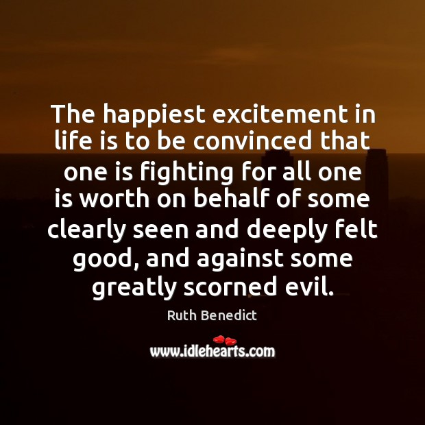 Image, The happiest excitement in life is to be convinced that one is