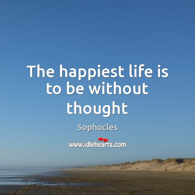 The happiest life is to be without thought Image