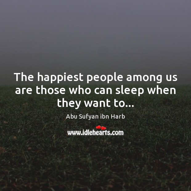 Image, The happiest people among us are those who can sleep when they want to…