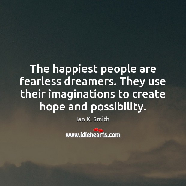 The happiest people are fearless dreamers. They use their imaginations to create Image