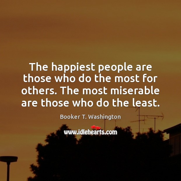 Image, The happiest people are those who do the most for others. The