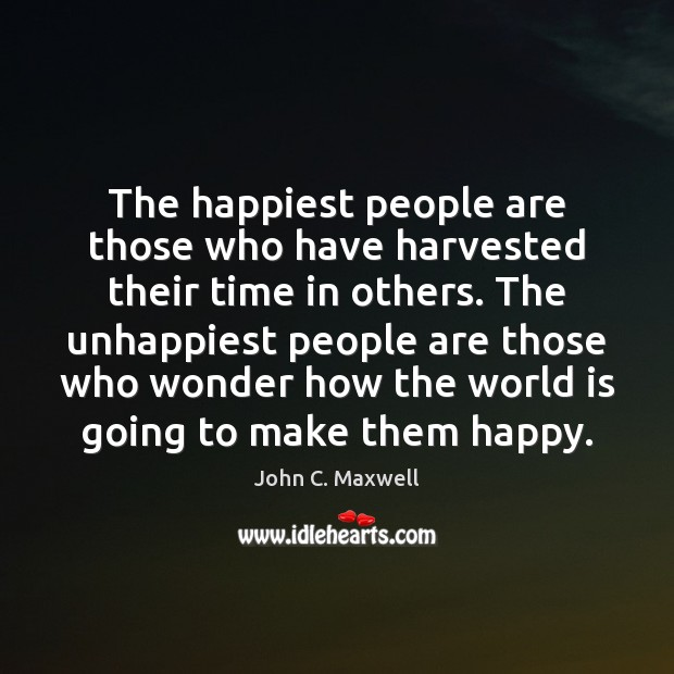 The happiest people are those who have harvested their time in others. Image