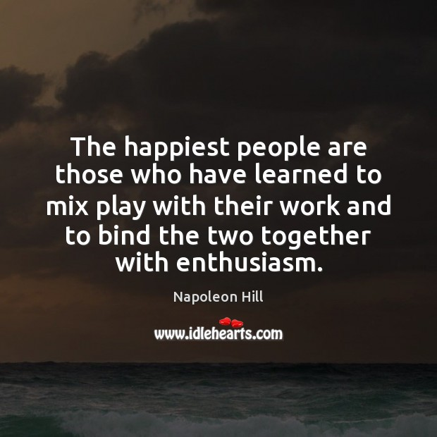 The happiest people are those who have learned to mix play with Image