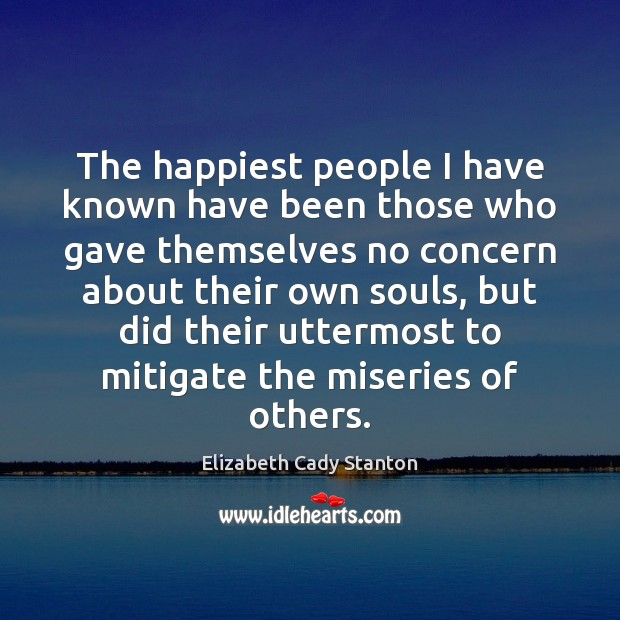 The happiest people I have known have been those who gave themselves Image