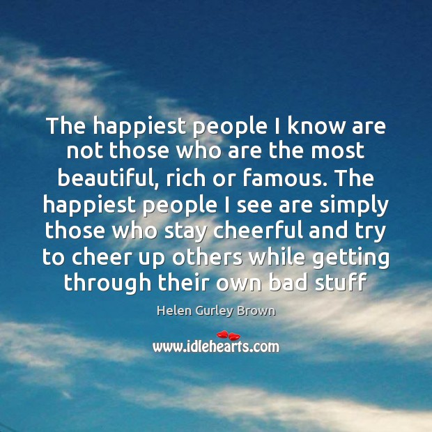 The happiest people I know are not those who are the most Helen Gurley Brown Picture Quote
