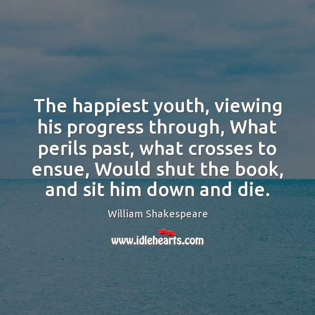 Image, The happiest youth, viewing his progress through, What perils past, what crosses