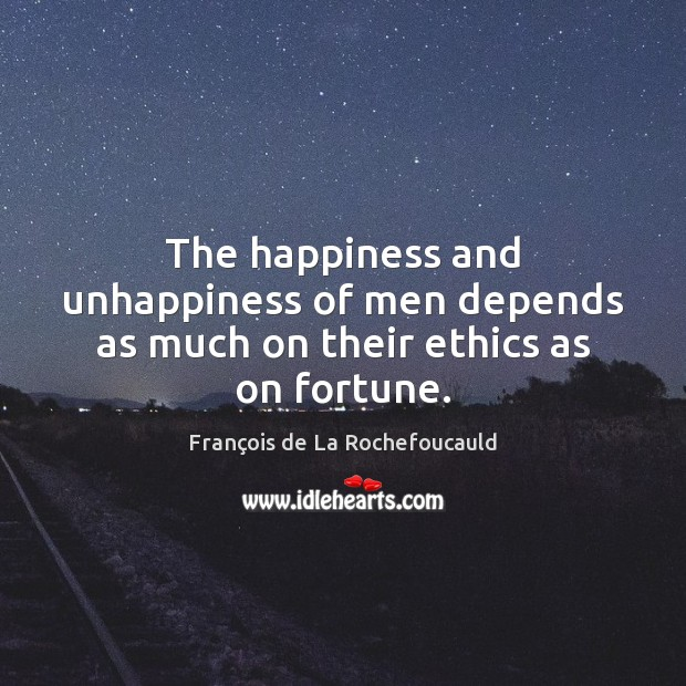 The happiness and unhappiness of men depends as much on their ethics as on fortune. François de La Rochefoucauld Picture Quote
