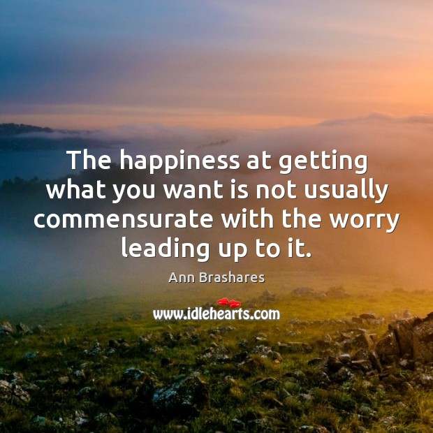 The happiness at getting what you want is not usually commensurate with Image