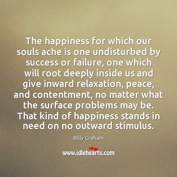 The happiness for which our souls ache is one undisturbed by success Image