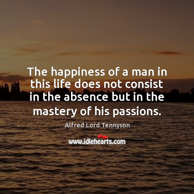Image, The happiness of a man in this life does not consist in