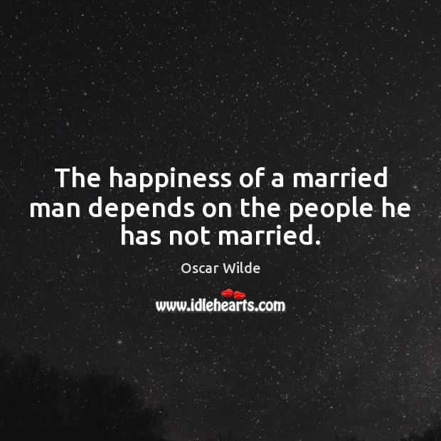 Image, The happiness of a married man depends on the people he has not married.