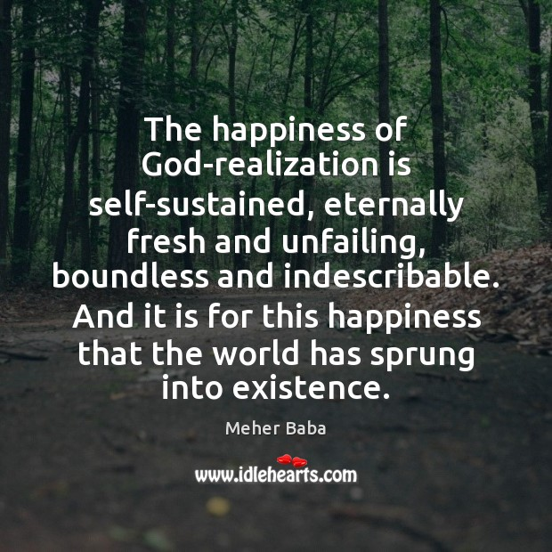 The happiness of God-realization is self-sustained, eternally fresh and unfailing, boundless and Image