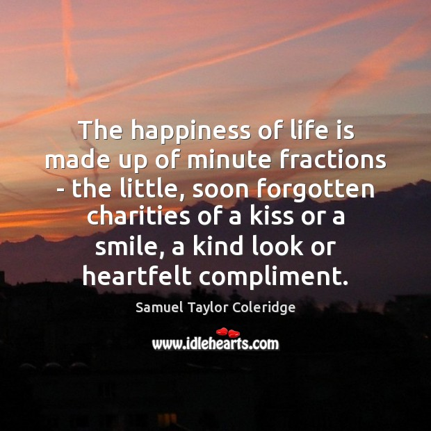 Image, The happiness of life is made up of minute fractions – the