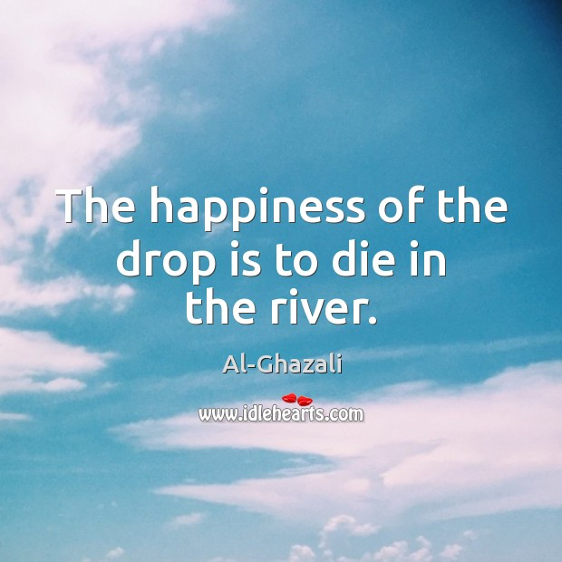 Image, The happiness of the drop is to die in the river.