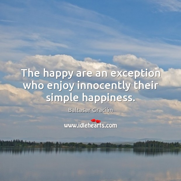 Image, The happy are an exception who enjoy innocently their simple happiness.