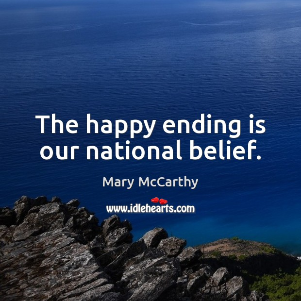 The happy ending is our national belief. Mary McCarthy Picture Quote