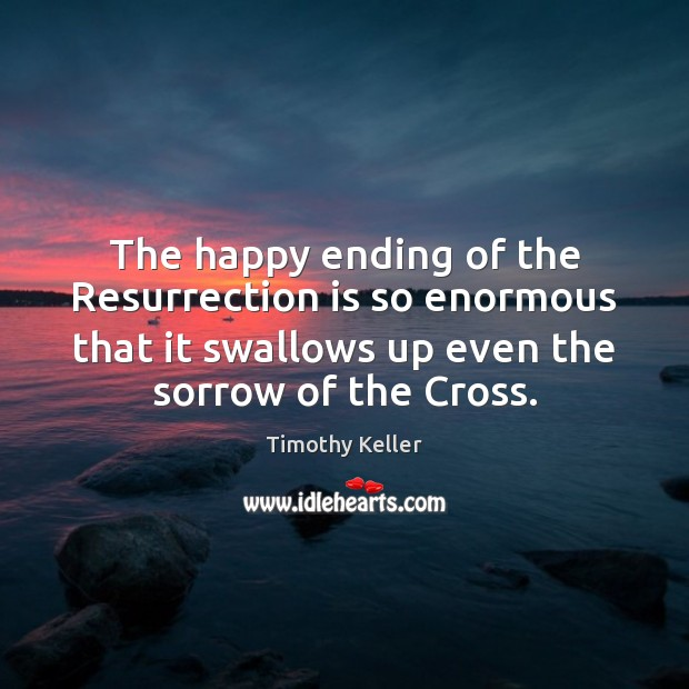 The happy ending of the Resurrection is so enormous that it swallows Image