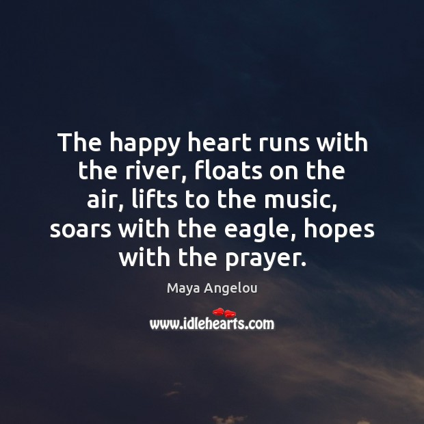 The happy heart runs with the river, floats on the air, lifts Image