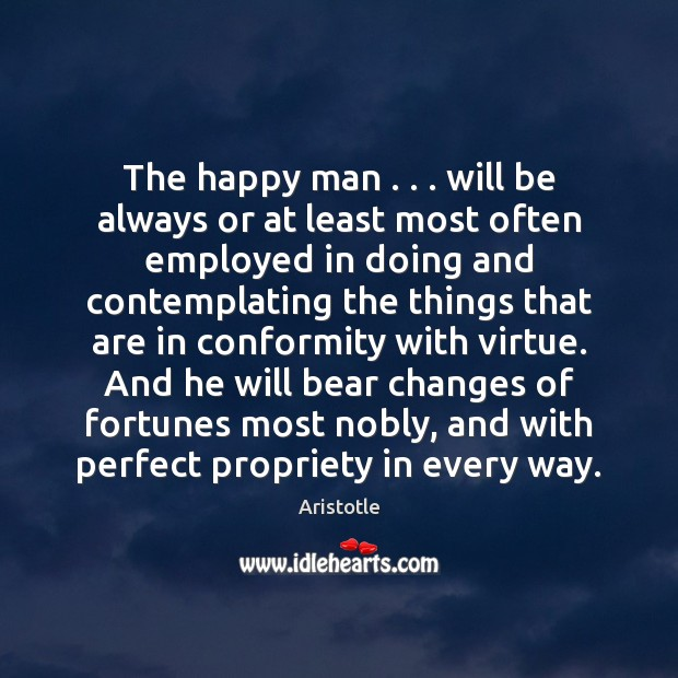 Image, The happy man . . . will be always or at least most often employed