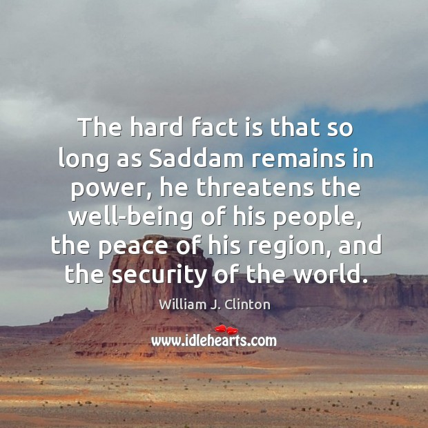 The hard fact is that so long as Saddam remains in power, Image