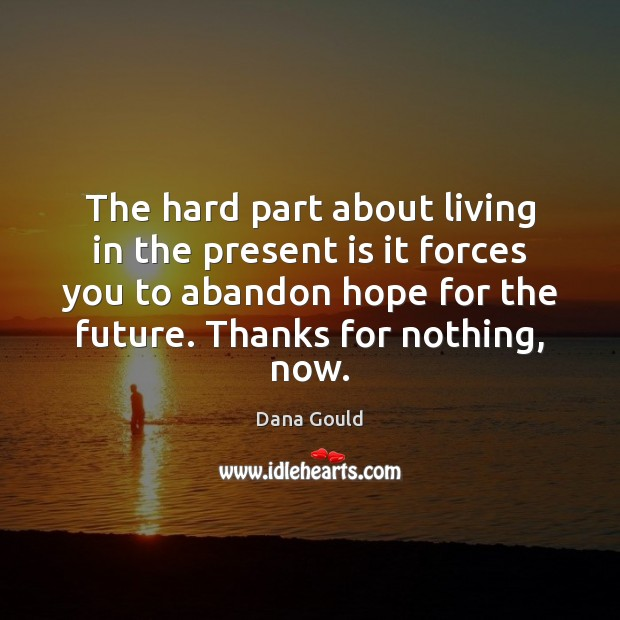The hard part about living in the present is it forces you Dana Gould Picture Quote